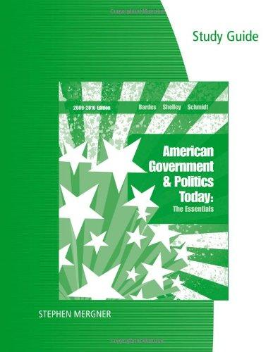 Study Guide for Bardes/Shelley/Schmidt's American Government and Politics Today: The Essentials 2009 - 2010 Edition, 15th