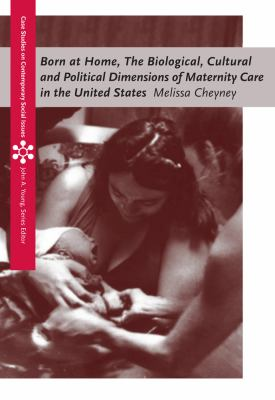 Born at Home: The Biological, Cultural and Political Dimensions of Maternity Care in the United States