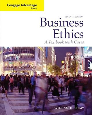 Business Ethics: A Textbook with Cases (Cengage Advantage Books)