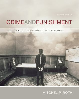 Crime and Punishment: A History of the Criminal Justice System