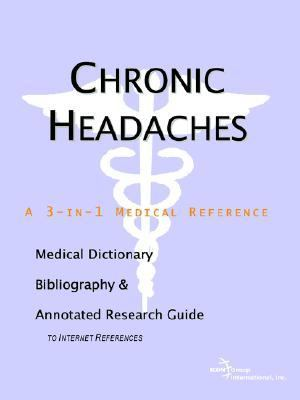 Chronic Headaches A Medical Dictionary, Bibliography, And Annotated Research Guide To Internet References