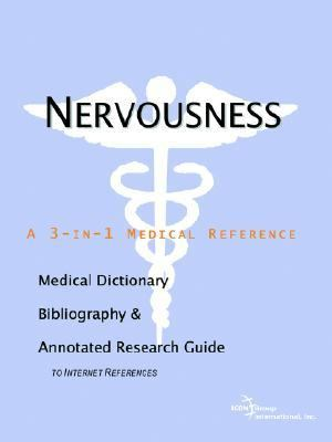 Nervousness A Medical Dictionary, Bibliography, And Annotated Research Guide To Internet References