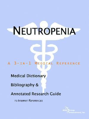 Neutropenia A Medical Dictionary, Bibliography, And Annotated Research Guide To Internet References