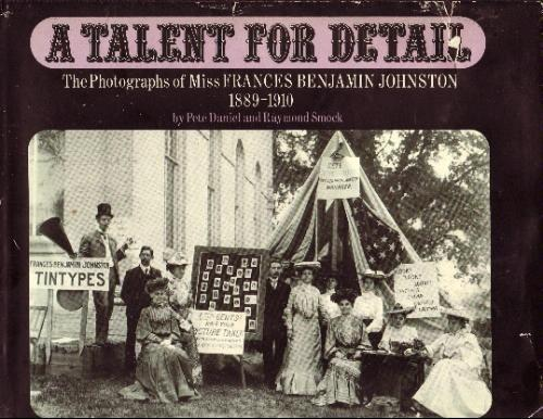 A Talent for Detail: The Photographs of Miss Frances Benjamin Johnston, 1889-1910