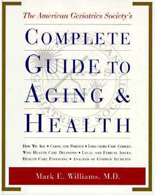 an analysis of the american geriatric societys complete guide to aging health by mark e williams md Dr mitchell h rosner, division of nephrology, university of virginia health   phone: 434-924-2187 fax: 434-924-5848 e-mail: mhr9r@virginiaedu  the  projected numbers of elderly individuals (defined here as age 65  of  medicine), mark unruh (university of pittsburgh), and mark williams (harvard  university.
