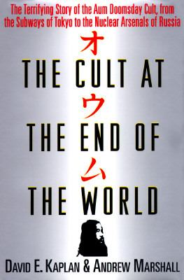 Cult at the End of the World: The Terrifying Story of the Aum Doomsday Cult, from the Subways of Tokyo to the Nuclear Arsenals of Russia - David E. Kaplan - Hardcover - 1 AMER ED