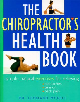 The Chiropractor's Health Book: Simple, Natural Exercises for Relieving Headaches, Tension, and Back Pain
