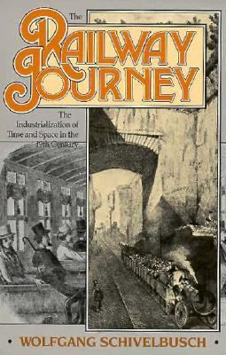 Railway Journey The Industrialization of Time and Space in the 19th Century