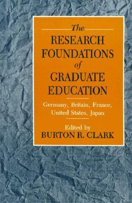 Research Foundations of Graduate Education: Germany, Britain, France, United States, Japan - Burton R. Clark - Hardcover