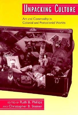 Unpacking Culture Art and Commodity in Colonial and Postcolonial Worlds