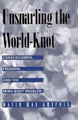 Unsnarling the World-Knot Consciousness, Freedom, and the Mind-Body Problem