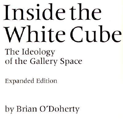 Inside the White Cube The Ideology of the Gallery Space