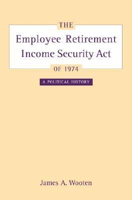Employee Retirement Income Security Act of 1974 A Political History