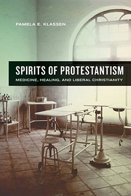 Spirits of Protestantism: Medicine, Healing, and Liberal Christianity (The Anthropology of Christianity)