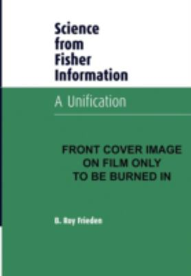Science from Fisher Information A Unification