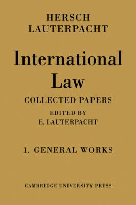 International Law: Volume 1, the General Works: Being the Collected Papers of Hersch Lauterpacht