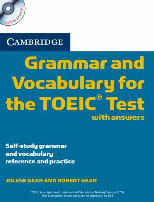 Cambridge Grammar and Vocabulary for the TOEIC Test with answers and Audio CDs (2) : Self-study Grammar and Vocabulary Reference and Practice
