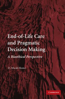 End-of-Life Care and Pragmatic Decision Making: A Bioethical Perspective