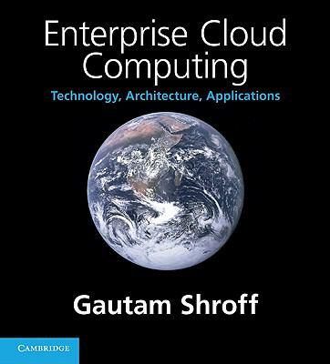 Enterprise Cloud Computing : Technology, Architecture, Applications
