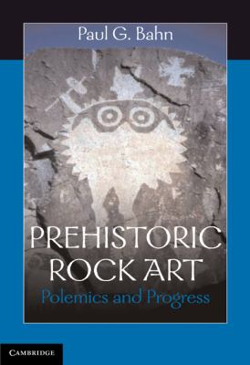 Prehistoric Rock Art : Polemics and Progress