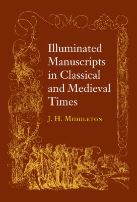 Illuminated Manuscripts in Classical and Mediaeval Times : And their Art and their Technique