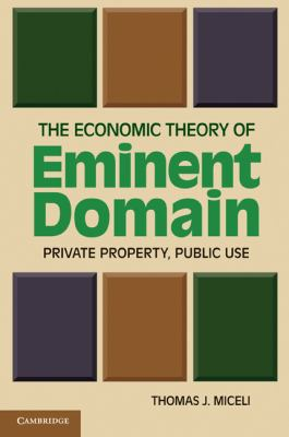 The Economic Theory of Eminent Domain: Private Property, Public Use