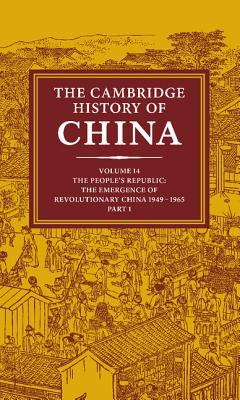 Cambridge History of China The People's Republic, Part 1  The Emergence of Revolutionary China 1949-1965