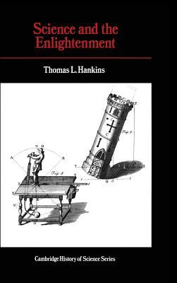 Science and the Enlightenment - Thomas L. Hankins - Hardcover