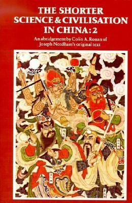 Shorter Science and Civilization in China An Abridgement of Joseph Needham's Original Text