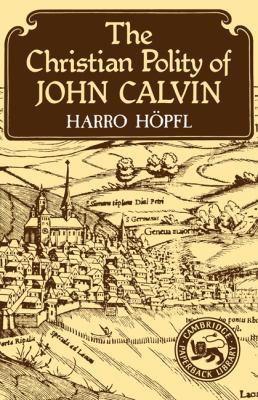 Christian Polity of John Calvin - Harro Hopfl - Paperback - REPRINT