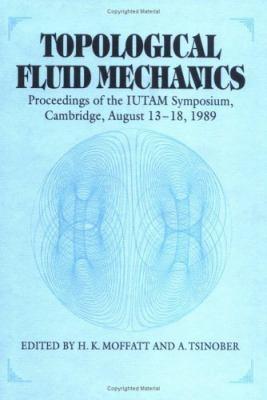 Topological Fluid Mechanics Proceedings of Iutam Symposium
