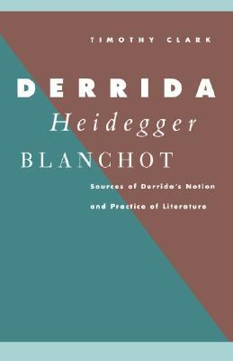 Derrida, Heidegger, Blanchot Sources of Derrida's Notion and Practice of Literature