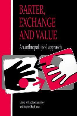 Barter, Exchange, and Value An Anthropological Approach