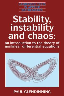 Stability, Instability and Chaos: An Introduction to the Theory of Nonlinear Differential Equations (Cambridge Texts in Applied Mathematics)