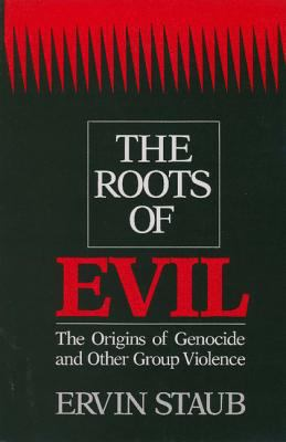 Roots of Evil The Origins of Genocide and Other Group Violence