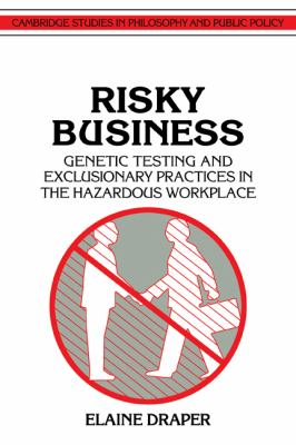 Risky Business: Genetic Testing and Exclusionary Practices in the Hazardous WorkPlace - Elaine Draper - Paperback
