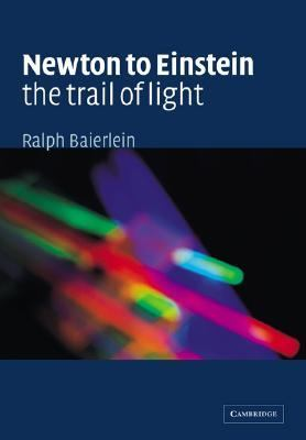 Newton to Einstein the Trail of Light An Excursion to the Wave-Particle Duality and the Special Theory of Relativity