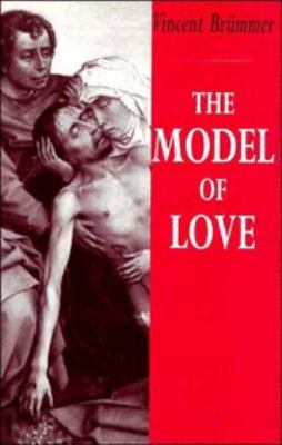 Model of Love A Study in Philosophical Theology