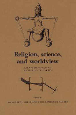 Religion, Science and Worldview Essays in Honor of Richard S. Westfall