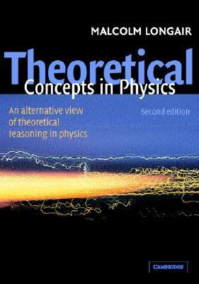 Theoretical Concepts in Physics An Alternative View of Theoretical Reasoning in Physics for Final-Year Undergraduates