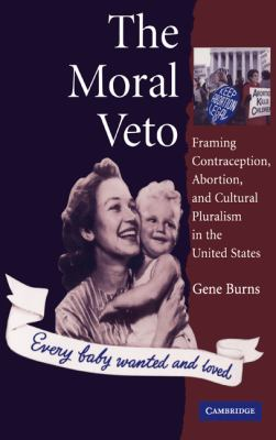 Moral Veto Framing Contraception, Abortion, and Cultural Pluralism in the United States