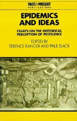 Epidemics and Ideas Essays on the Historical Perception of Pestilence