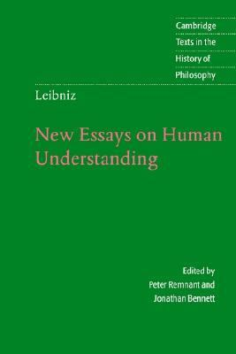 new essay on human understanding by leibniz An essay concerning human understanding is a work by john locke concerning the foundation of human knowledge and understanding it first appeared in.