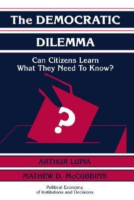 Democratic Dilemma Can Citizens Learn What They Really Need to Know?