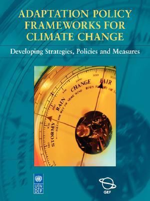 Adaptation Policy Frameworks for Climate Change Developing Strategies, Policies, and Measures