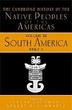 The Cambridge History of the Native Peoples of the Americas, Vol. 3: South America, Part 1