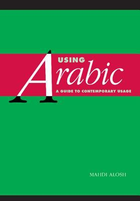 Using Arabic A Guide to Contemporary Usage