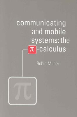 Communicating and Mobile Systems The Pi-Calculus