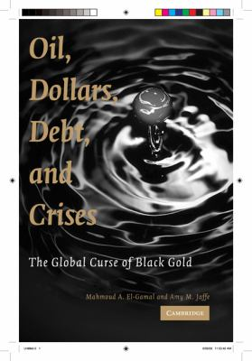 Oil, Dollars, Debt, and Crises: The Global Curse of Black Gold