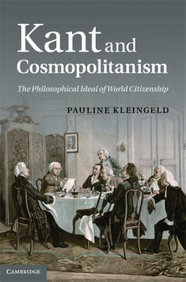 Kant and Cosmopolitanism : The Philosophical Ideal of World Citizenship